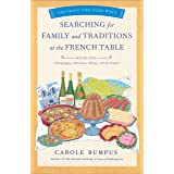 Searching for Family and Traditions at the French Table, Book One (Champagne, Alsace, Lorraine, and Paris regions) (The Savor