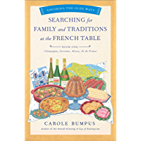 Searching for Family and Traditions at the French Table, Book One (Champagne, Alsace, Lorraine, and Paris regions) (The…