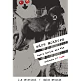 Wire Mothers: Harry Harlow and the Science of Love