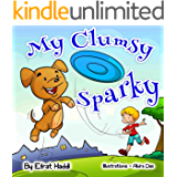 Children's books: My Clumsy Sparky: Learn why you should think twice about the things you do so that you are careful! (A preschool bedtime picture book for children ages 3-8 22)