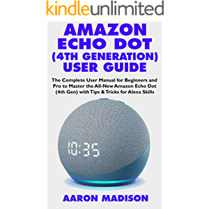AMAZON ECHO DOT (4TH GENERATION) USER GUIDE: The Complete User Manual for Beginners and Pro to Master the All-New Amazon…