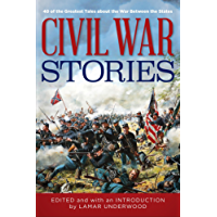 Civil War Stories: 40 of the Greatest Tales about the War Between the States (Classic)