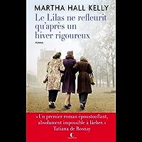 """Le lilas ne refleurit qu'après un hiver rigoureux: """" Un premier roman époustouflant, absolument impossible à lâcher. """" Tatiana de Rosnay"""
