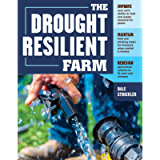 The Drought-Resilient Farm: Improve Your Soil's Ability to Hold and Supply Moisture for Plants; Maintain Feed and…