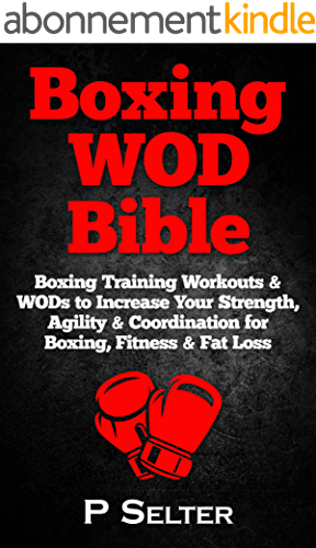 Boxing WOD Bible: Boxing Workouts & WODs to Increase Your Strength, Agility & Coordination for Boxing, Fitness & Fat Loss (English Edition)