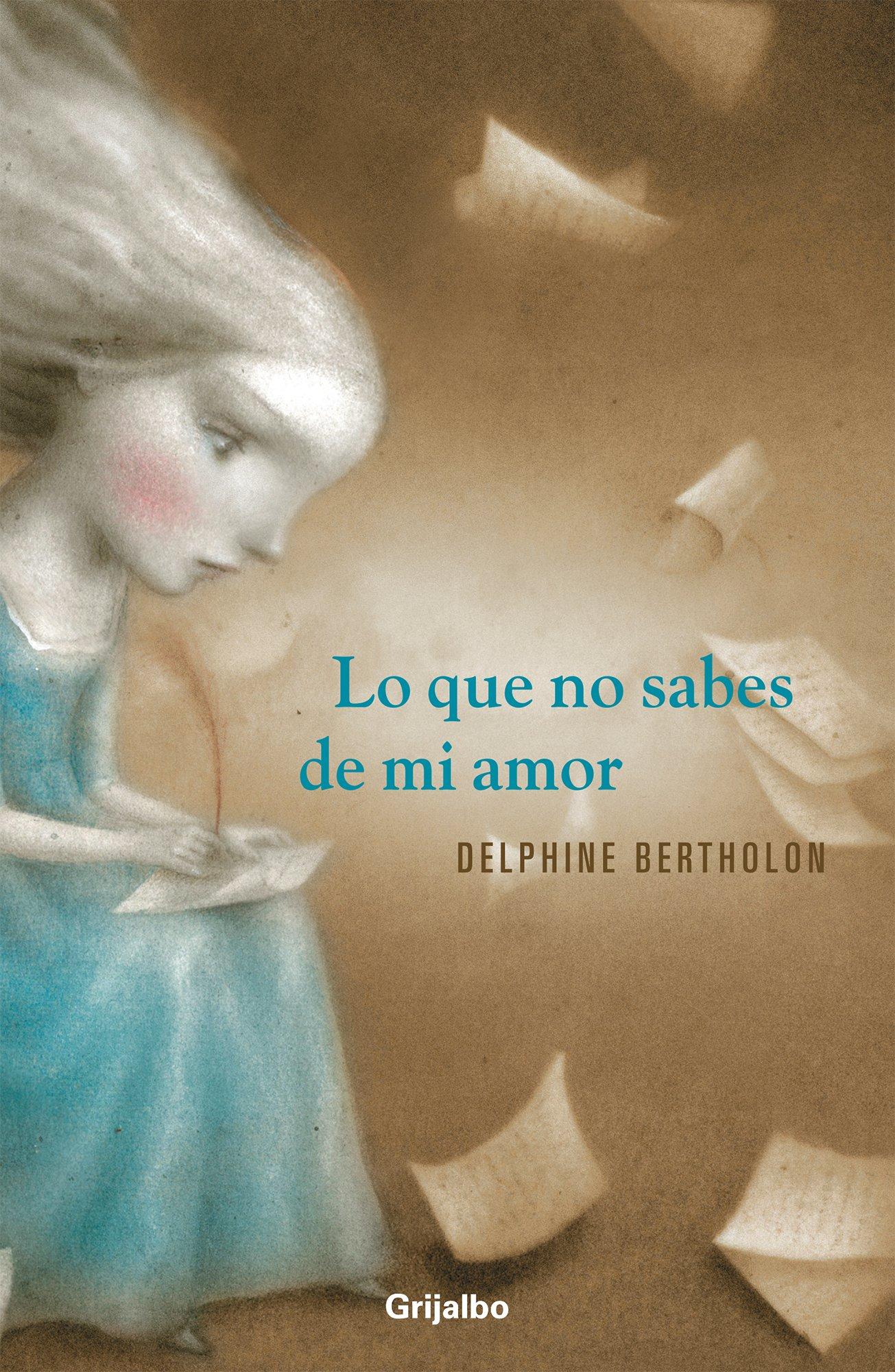 Lo que no sabes de mi amor (Spanish Edition): Delphine Bertholon: 9786073117616: Amazon.com: Books