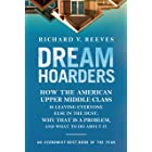 Dream Hoarders: How the American Upper Middle Class Is Leaving Everyone Else in the Dust, Why That Is a Problem, and What to