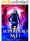 Superhero Me!: An Urban Fantasy Thriller (Mortality Bites Book 3)