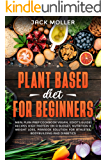 Plant Based Diet For Beginners: Meal plan prep cookbook vegan,  (idiot's guide) recipes high protein on a budget, nutrition & weight loss, paradox solution for athletes, bodybuilding and diabetics