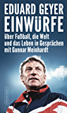 Einwürfe: Über Fußball, die Welt und das Leben in Gesprächen mit Gunnar Meinhardt (German Edition)