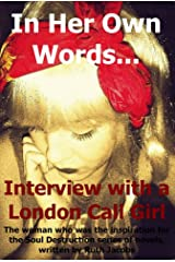 In Her Own Words… Interview with a London Call Girl Kindle Edition