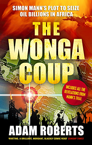The Wonga Coup: Simon Mann's Plot to Seize Oil Billions in Africa