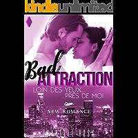 BAD Attraction / Loin Des Yeux... Près De Moi: (New Romance) (French Edition)