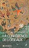 La Conférence des oiseaux: Récit théâtral de Jean-Claude Carrière. Inspiré par le poème de Farid Uddin Attar Manteq Ol-Teyr
