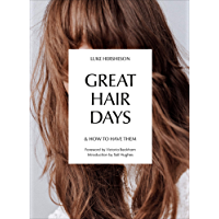 Great Hair Days: & How to Have Them