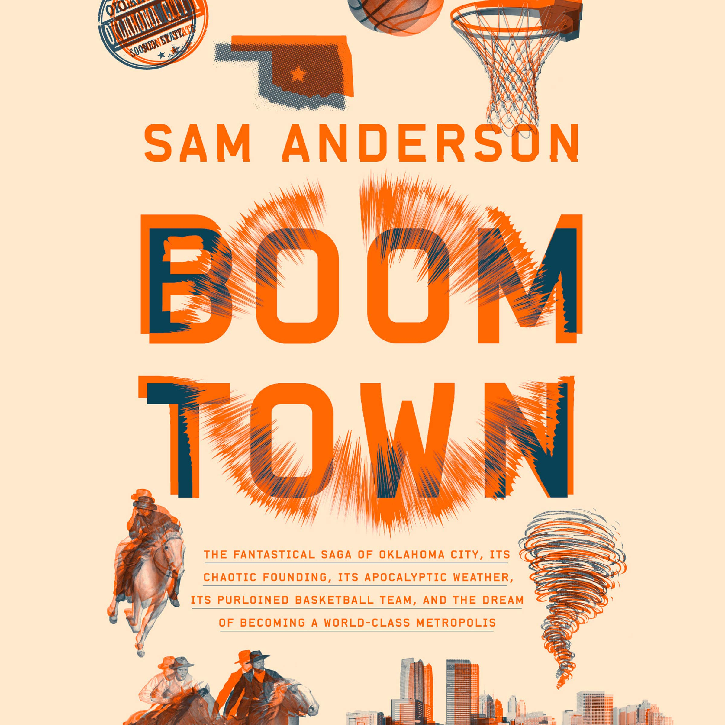 Boom Town: The Fantastical Saga of Oklahoma City, its Chaotic Founding. its Purloined Basketball Team, and the Dream of Becoming a World-class Metropolis
