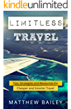 Limitless Travel: Tips, Strategies and Resources for Cheaper and Smarter Travel