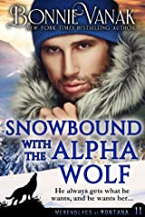 Snowbound with the Alpha Wolf: Werewolves of Montana Book 11 Kindle Edition