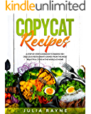 Copycat Recipes: A Step-by-Step Cookbook to Making 100+ Delicious Restaurants Dishes From the Most Beautiful Cities in…