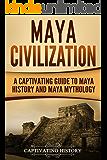 Maya Civilization: A Captivating Guide to Maya History and Maya Mythology (Mayan Civilization, Aztecs and Incas Book 1)