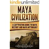 Maya Civilization: A Captivating Guide to Maya History and Maya Mythology (Captivating History)