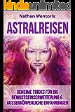 Astralreisen: Geheime Tricks für die Bewustseinserweiterung & außerkörperliche Erfahrungen