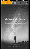 O Comando Prata: Contatos com um Novo Mundo