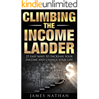 Climbing the Income Ladder: 25 Easy Ways to Increase Your Income and Change Your Life