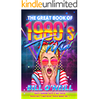 The Great Book of 1980s Trivia: Crazy Random Facts & 80s Trivia (Trivia Bill's Nostalgic Trivia Books 1)