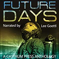 Future Days Anthology: A Collection of Sci-Fi & Fantasy Adventure Short Stories: The Days Series, Book 1