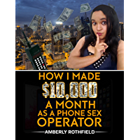 How I Made $10,000 A Month As A Phone Sex Operator