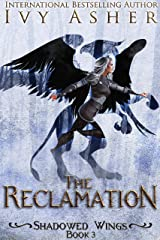 The Reclamation (Shadowed Wings Book 3) Kindle Edition