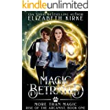 Magic Betrayed: a More than Magic serial (Rise of the Arcanist Book 1)