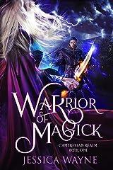 Warrior of Magick: A Dark Epic Fantasy Romance Novel (Cambrexian Realm Book 1) Kindle Edition