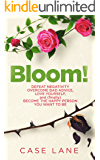 Bloom!: Defeat Negativity, Overcome Bad Advice, Love Yourself, and (finally) Become the Happy Person You Want to Be