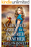 A Devoted Bride for the Injured Rancher: A Clean Western Historical Romance Novel
