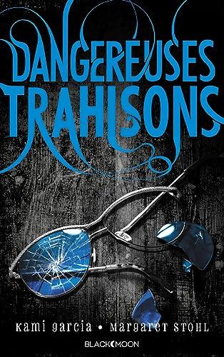 Dangereuses Créatures Tome 2 Dangereuses Trahisons - Kami Garcia & Margaret Stohl