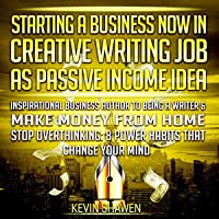 Starting a Business Now in Creative Writing Job as Passive Income Idea: Inspirational Business Author to Being a Writer & Make Money from Home. Stop Overthinking: 8 Power Habits That Change Your Mind