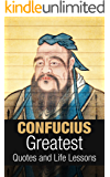 Confucius: Confucius: Greatest Quotes and Life Lessons (Inspirational Writing Book 3)