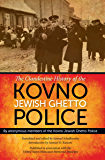 The Clandestine History of the Kovno Jewish Ghetto Police: By Anonymous Members of the Kovno Jewish Ghetto Police