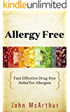 Allergy Free: Fast Effective Drug-free Relief for Allergies