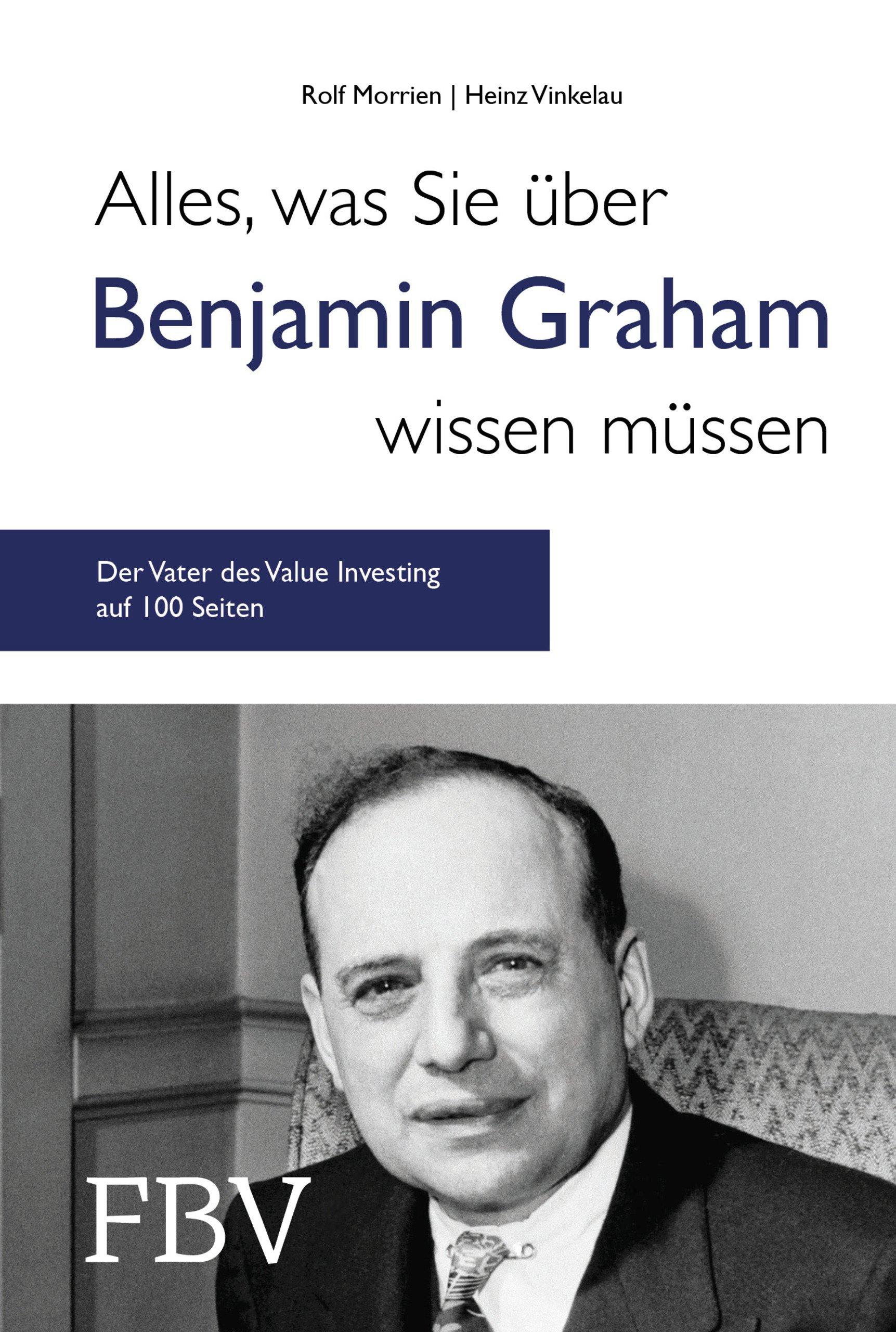 Alles, was Sie über Benjamin Graham wissen müssen: Der Vater des Value Investing auf gerade mal 100 Seiten