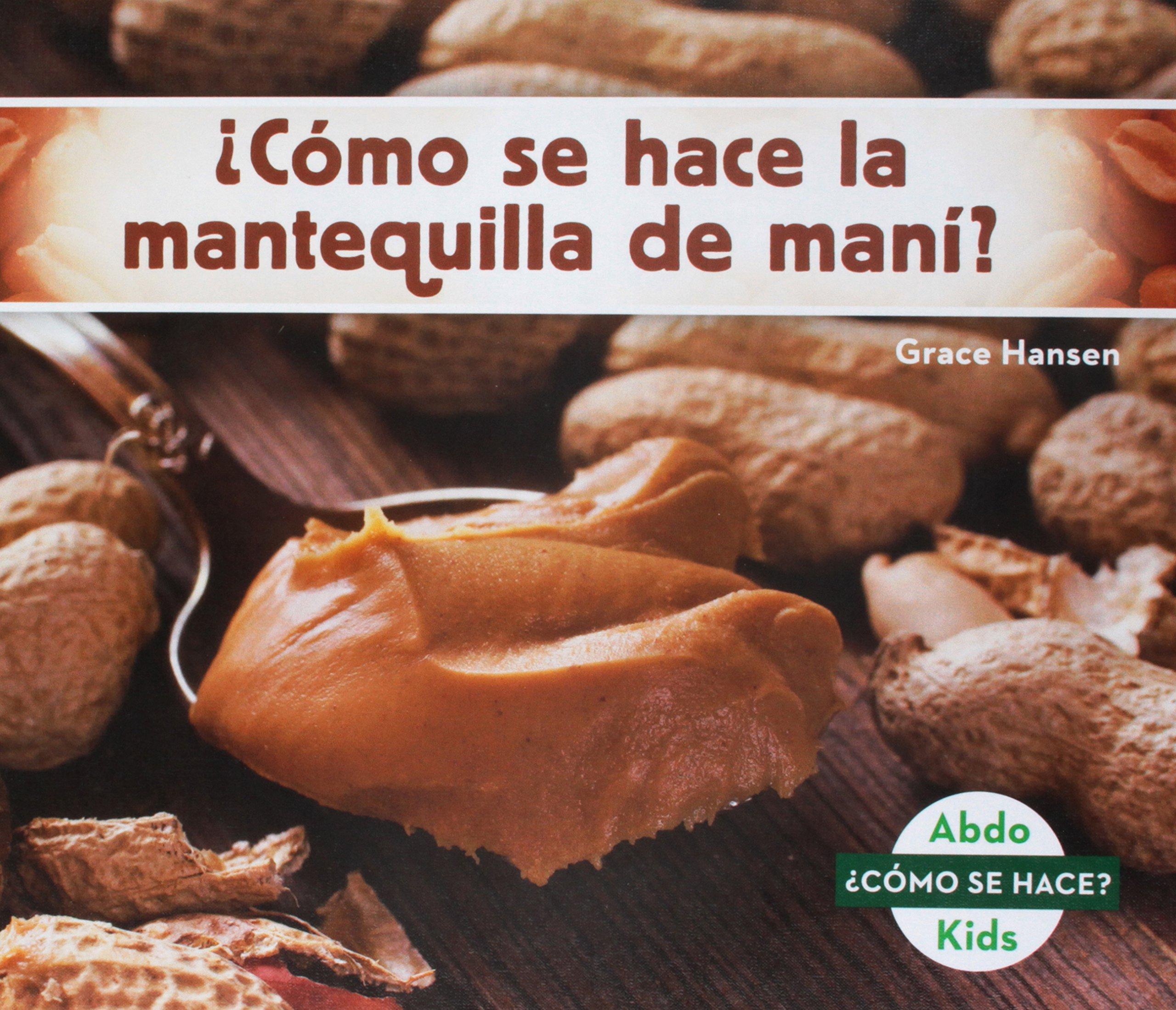¿cómo Se Hace La Mantequilla de Maní? (How Is Peanut Butter Made?) (Spanish Version) (Cómo se hace? / How Is It Made?) (Spanish Edition) (Spanish) Library ...