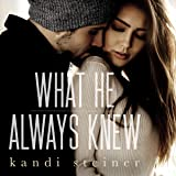 What He Always Knew: What He Doesn't Know Duet, Book 2