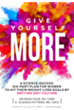 Give Yourself MORE: A Science-Backed, Six-Part Plan for Women to Hit Their Weight-Loss Goals by Defying Diet Culture
