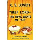 HELP LORD--THE DEVIL WANTS ME FAT!