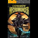 Cowboy Necromancer: A Post-Apocalyptic LitRPG Adventure