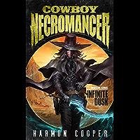 Cowboy Necromancer: Infinite Dusk: (A Post-Apocalyptic LitRPG/GameLit Adventure)