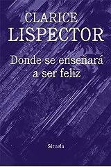 Donde se enseñará a ser feliz (Biblioteca Clarice Lispector nº 9) (Spanish Edition) Kindle Edition