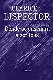 Donde Se Enseñará A Ser Feliz (Biblioteca Clarice Lispector)